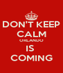 DON'T KEEP CALM ORLANDO IS  COMING - Personalised Poster A4 size