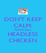 DON'T KEEP CALM. PANIC like a HEADLESS CHICKEN - Personalised Poster A4 size