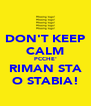 DON'T KEEP CALM PCCHE' RIMAN STA O STABIA! - Personalised Poster A4 size