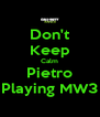 Don't Keep Calm Pietro Playing MW3 - Personalised Poster A4 size