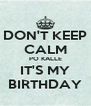DON'T KEEP CALM PO KALLE IT'S MY BIRTHDAY - Personalised Poster A4 size