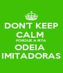 DON'T KEEP CALM  PORQUE A RITA ODEIA  IMITADORAS - Personalised Poster A4 size