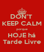 DON'T  KEEP CALM porque HOJE há Tarde Livre - Personalised Poster A4 size