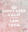 DON'T KEEP CALM POSTAO SAM TATA - Personalised Poster A4 size