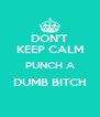 DON'T KEEP CALM PUNCH A DUMB BITCH  - Personalised Poster A4 size