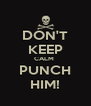 DON'T KEEP CALM  PUNCH HIM! - Personalised Poster A4 size
