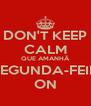 DON'T KEEP CALM QUE AMANHÃ É SEGUNDA-FEIRA ON - Personalised Poster A4 size