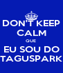 DON'T KEEP CALM QUE  EU SOU DO TAGUSPARK - Personalised Poster A4 size