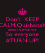 Don't  KEEP CALM,Quishanah Birthday is almost here So everyone #TURN UP! - Personalised Poster A4 size