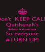Don't  KEEP CALM Quishanah's Birthday is almost here So everyone #TURN UP! - Personalised Poster A4 size