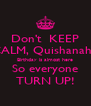 Don't  KEEP CALM, Quishanah's Birthday is almost here So everyone TURN UP! - Personalised Poster A4 size