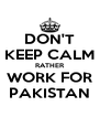 DON'T KEEP CALM RATHER WORK FOR PAKISTAN - Personalised Poster A4 size