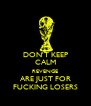 DON'T KEEP CALM REVENGE ARE JUST FOR FUCKING LOSERS - Personalised Poster A4 size