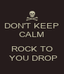 DON'T KEEP CALM  ROCK TO  YOU DROP - Personalised Poster A4 size
