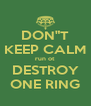 "DON""T KEEP CALM run ot DESTROY ONE RING - Personalised Poster A4 size"