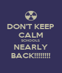 DON'T KEEP CALM SCHOOLS NEARLY BACK!!!!!!!! - Personalised Poster A4 size