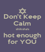Don't Keep Calm shiksha's hot enough for YOU - Personalised Poster A4 size