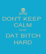 DON'T KEEP  CALM SLAP DAT BITCH HARD - Personalised Poster A4 size