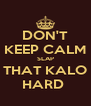 DON'T KEEP CALM SLAP THAT KALO HARD  - Personalised Poster A4 size