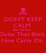 DON'T KEEP CALM  Slap The Fuck  Outta That Bitch  Now Carry On  - Personalised Poster A4 size