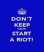 DON'T KEEP CALM. START A RIOT! - Personalised Poster A4 size