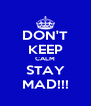 DON'T KEEP CALM STAY MAD!!! - Personalised Poster A4 size