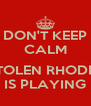DON'T KEEP CALM  STOLEN RHODES IS PLAYING - Personalised Poster A4 size