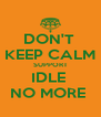 DON'T  KEEP CALM SUPPORT IDLE  NO MORE  - Personalised Poster A4 size