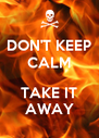 DON'T KEEP CALM  TAKE IT AWAY - Personalised Poster A4 size