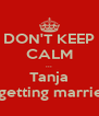 DON'T KEEP CALM ... Tanja is getting married! - Personalised Poster A4 size