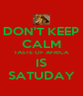 DON'T KEEP CALM TASTE OF AFRICA IS SATUDAY - Personalised Poster A4 size