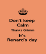 Don't keep  Calm Thanks Grimm It's  Renard's day  - Personalised Poster A4 size