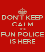 DON'T KEEP CALM THE FUN POLICE IS HERE - Personalised Poster A4 size