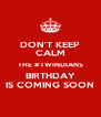 DON'T KEEP CALM THE #TWINDIANS BIRTHDAY IS COMING SOON - Personalised Poster A4 size