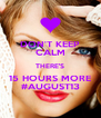 DON'T KEEP CALM THERE'S 15 HOURS MORE #AUGUST13 - Personalised Poster A4 size
