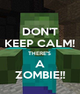 DON'T KEEP CALM! THERE'S A ZOMBIE!! - Personalised Poster A4 size