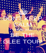 DON'T KEEP CALM THERE WILL BE THE GLEE TOUR! - Personalised Poster A4 size