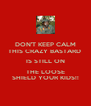 DON'T KEEP CALM THIS CRAZY BASTARD  IS STILL ON THE LOOSE SHIELD YOUR KIDS!! - Personalised Poster A4 size
