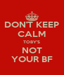 DON'T KEEP CALM TOBY'S NOT YOUR BF - Personalised Poster A4 size