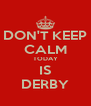 DON'T KEEP CALM TODAY IS DERBY - Personalised Poster A4 size