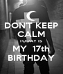 DON'T KEEP CALM TODAY IS  MY  17th BIRTHDAY - Personalised Poster A4 size