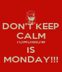 DON'T KEEP CALM TOMORROW IS MONDAY!!! - Personalised Poster A4 size