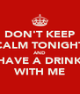 DON'T KEEP CALM TONIGHT AND HAVE A DRINK WITH ME - Personalised Poster A4 size