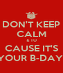 DON'T KEEP CALM & TU CAUSE IT'S YOUR B-DAY! - Personalised Poster A4 size