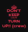 DON'T KEEP CALM TURN UP!! (crew) - Personalised Poster A4 size