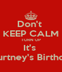 Don't  KEEP CALM TURN UP It's  Courtney's Birthday  - Personalised Poster A4 size