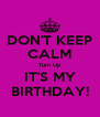DON'T KEEP CALM Turn Up IT'S MY BIRTHDAY! - Personalised Poster A4 size