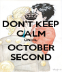 DON'T KEEP CALM UNTIL OCTOBER SECOND - Personalised Poster A4 size