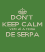 DON'T  KEEP CALM VEM AÍ A FEIRA DE SERPA  - Personalised Poster A4 size