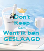 Don't Keep Calm Want ik ben  GESLAAGD - Personalised Poster A4 size